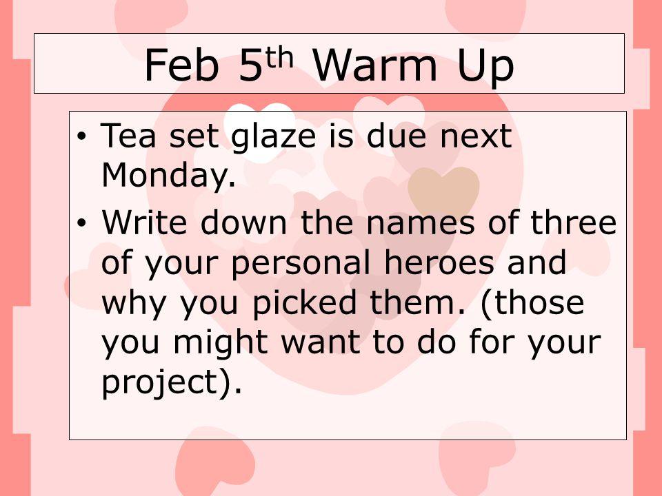 Feb 5th Warm Up Tea set glaze is due next Monday.