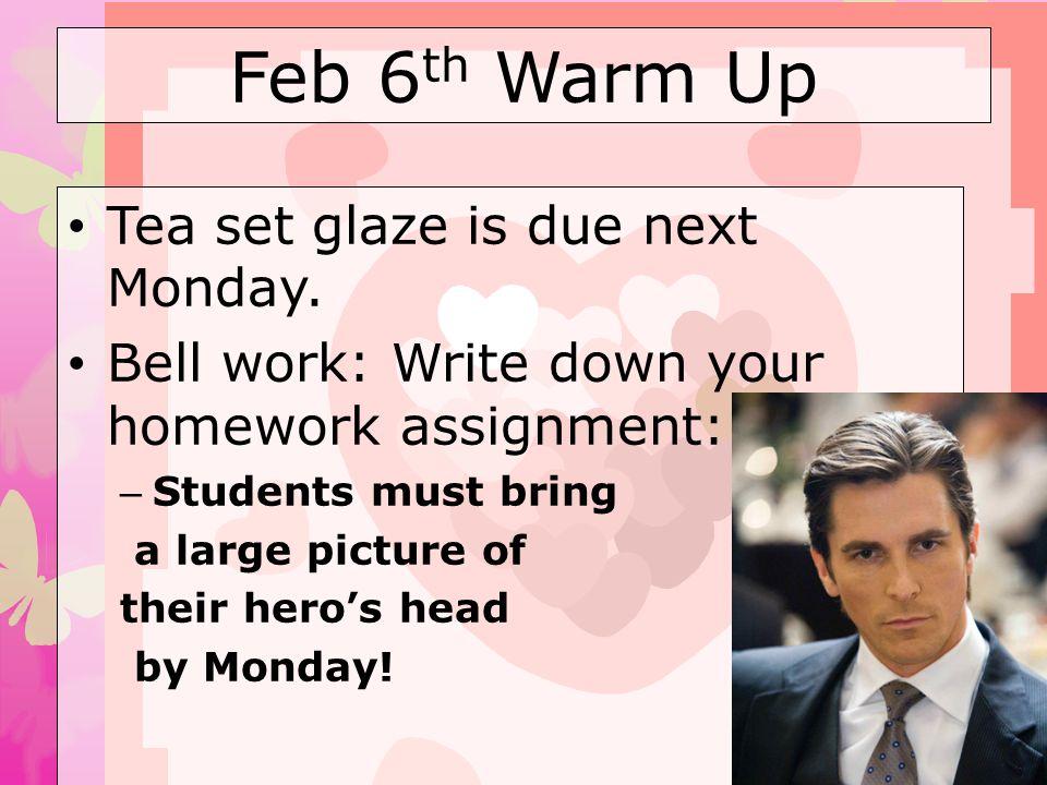 Feb 6th Warm Up Tea set glaze is due next Monday.