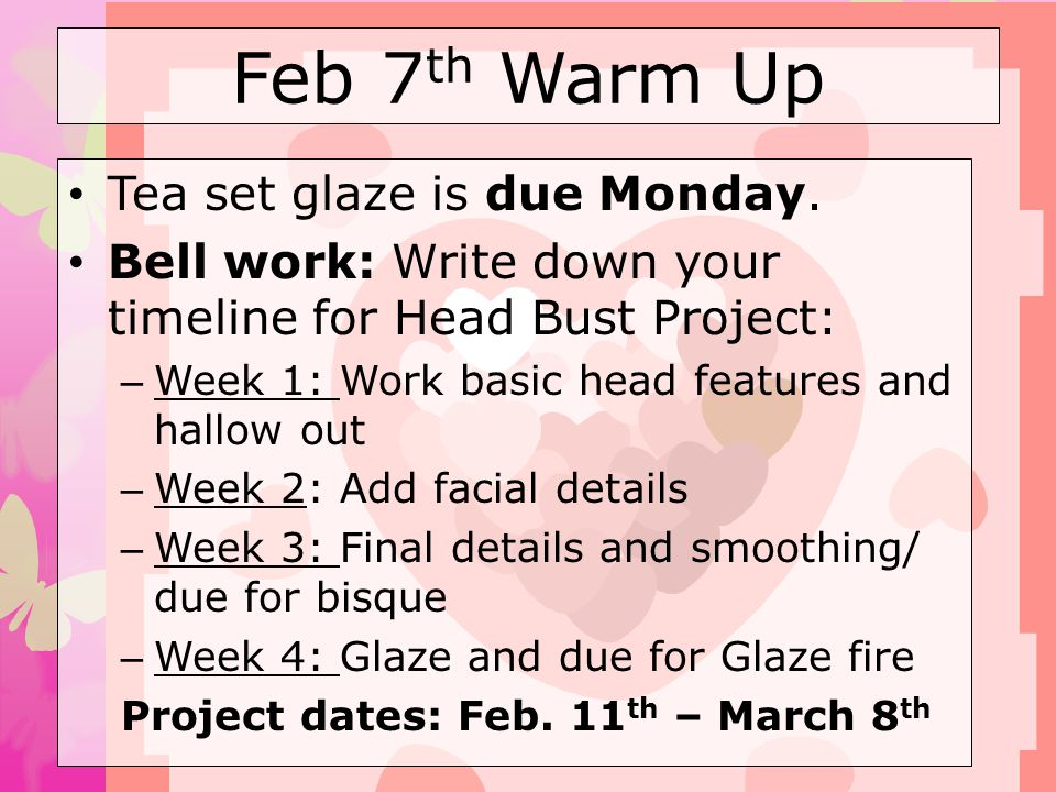 Feb 7th Warm Up Tea set glaze is due Monday.