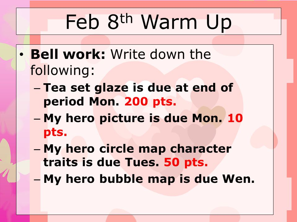 Feb 8th Warm Up Bell work: Write down the following: