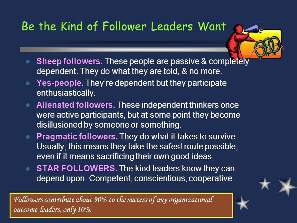 Be the Kind of Follower Leaders Want