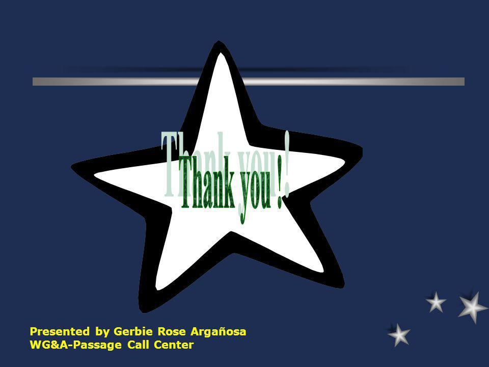 Thank you ! Presented by Gerbie Rose Argañosa WG&A-Passage Call Center