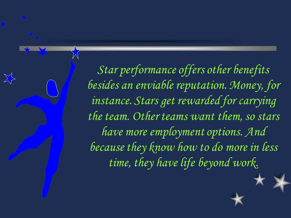 Star performance offers other benefits besides an enviable reputation