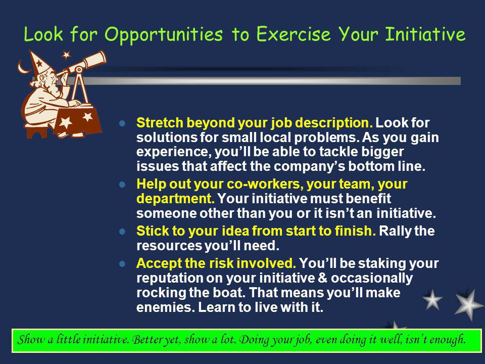 Look for Opportunities to Exercise Your Initiative