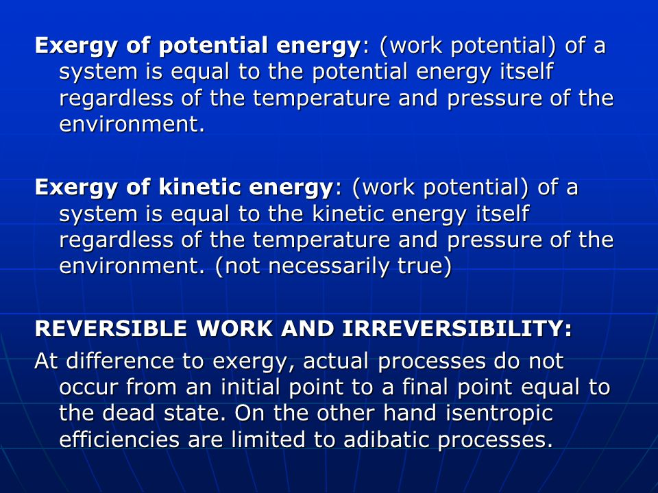 Exergy of potential energy: (work potential) of a system is equal to the potential energy itself regardless of the temperature and pressure of the environment.