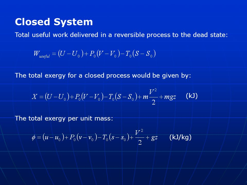 Closed System Total useful work delivered in a reversible process to the dead state: The total exergy for a closed process would be given by: