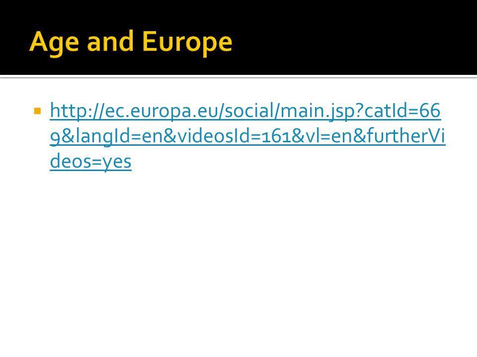 Age and Europe http://ec.europa.eu/social/main.jsp catId=669&langId=en&videosId=161&vl=en&furtherVideos=yes.