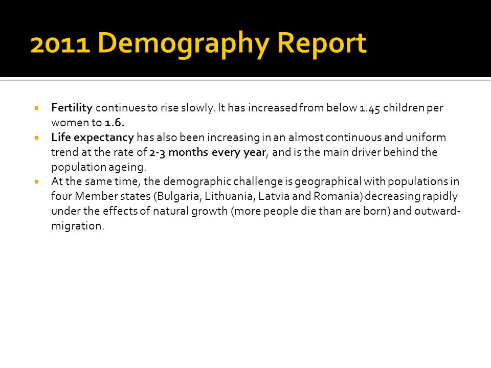 2011 Demography Report Fertility continues to rise slowly. It has increased from below 1.45 children per women to 1.6.