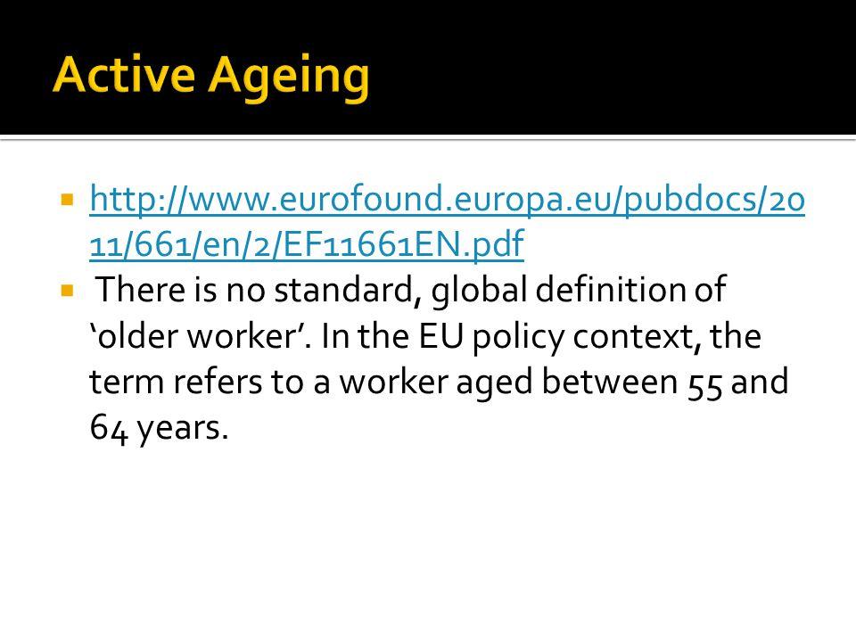 Active Ageing http://www.eurofound.europa.eu/pubdocs/2011/661/en/2/EF11661EN.pdf.
