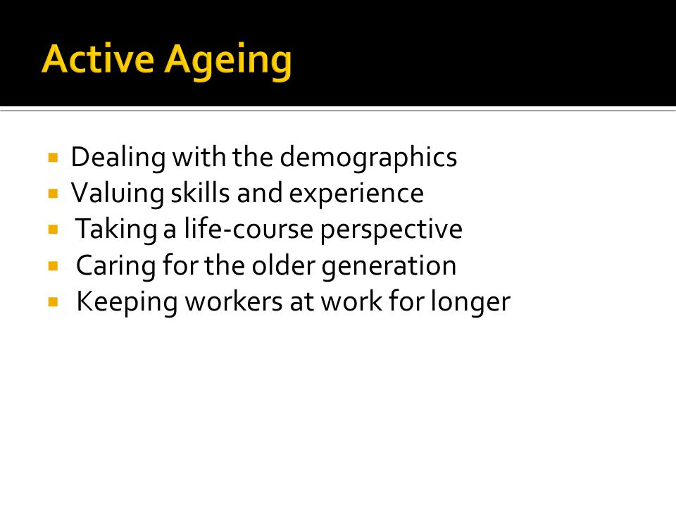 Active Ageing Dealing with the demographics