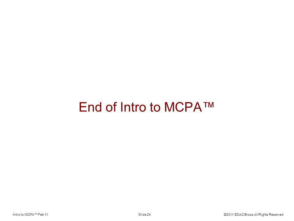 End of Intro to MCPA™ Intro to MCPA™ Feb 11