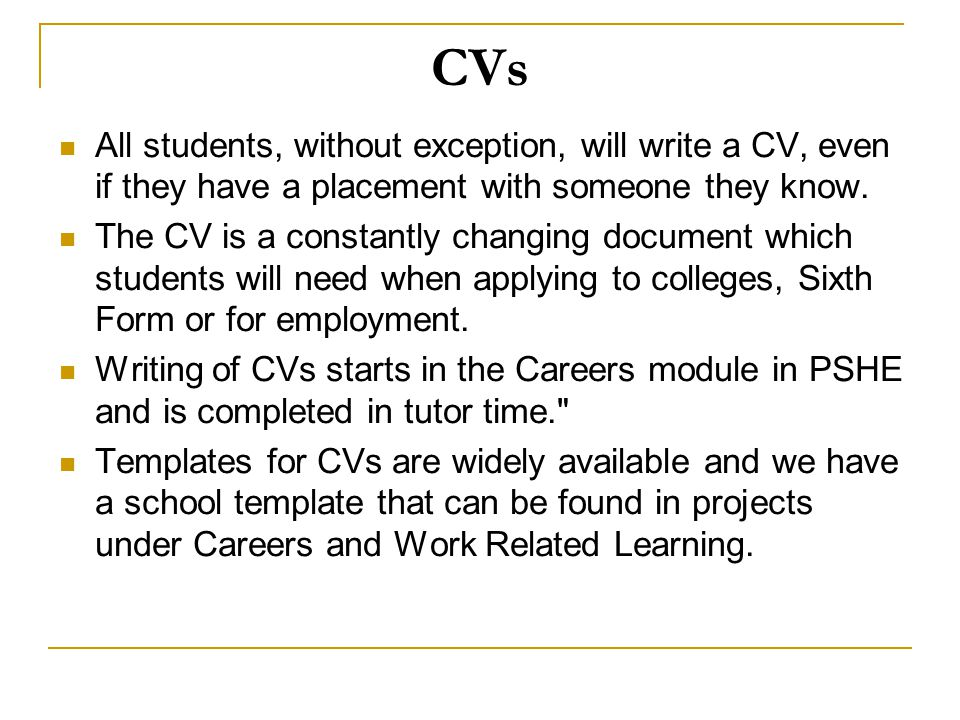CVs All students, without exception, will write a CV, even if they have a placement with someone they know.