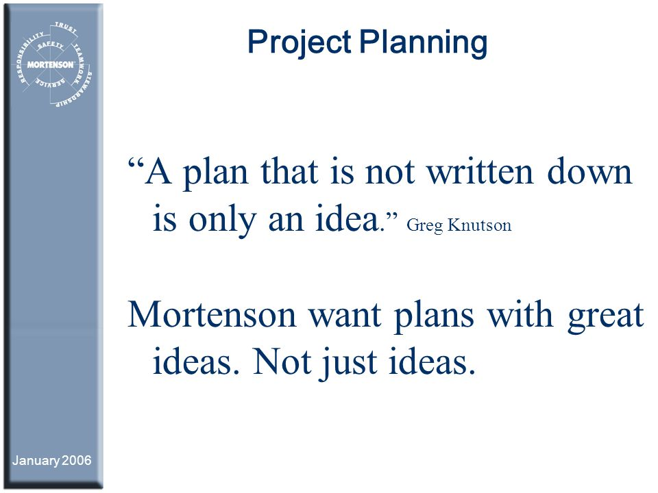 A plan that is not written down is only an idea. Greg Knutson