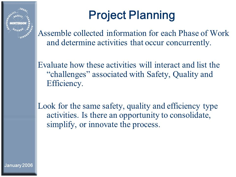 Project Planning Assemble collected information for each Phase of Work and determine activities that occur concurrently.