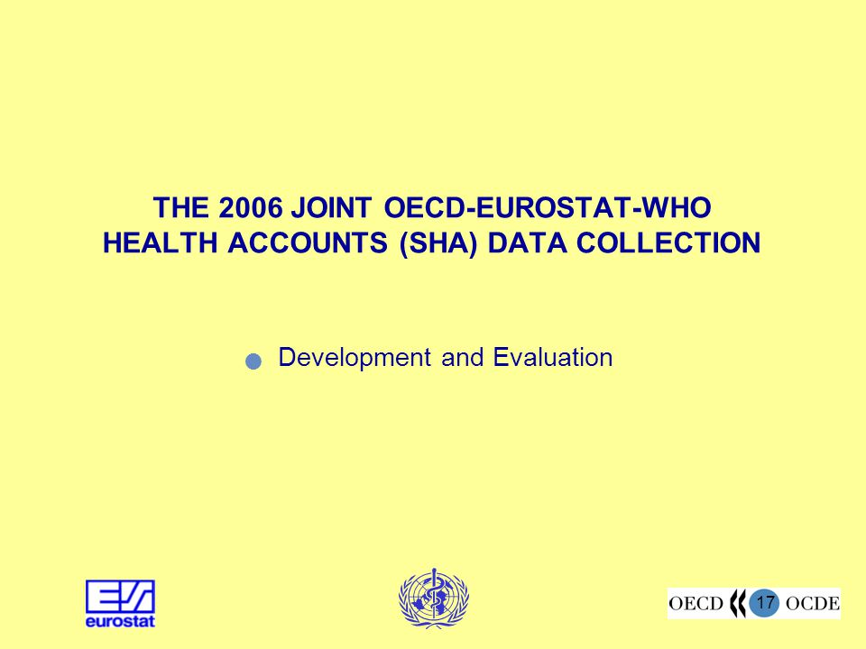 THE 2006 JOINT OECD-EUROSTAT-WHO HEALTH ACCOUNTS (SHA) DATA COLLECTION