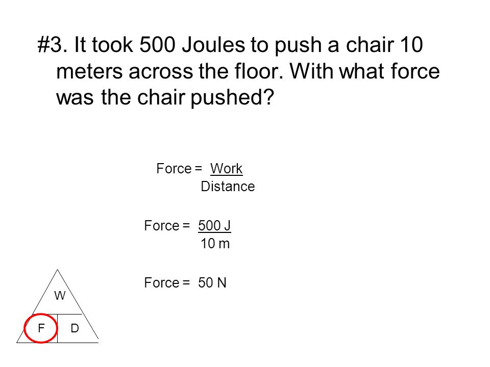 #3. It took 500 Joules to push a chair 10 meters across the floor