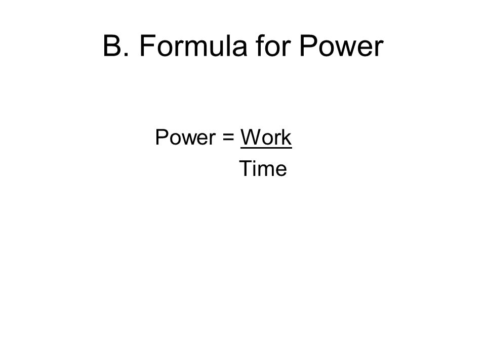 B. Formula for Power Power = Work Time
