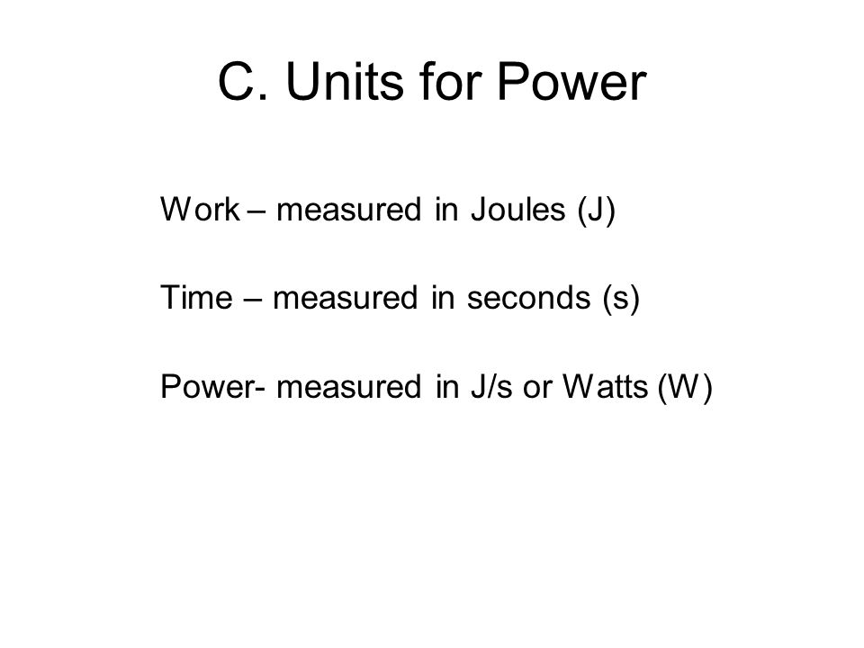 C. Units for Power Work – measured in Joules (J)