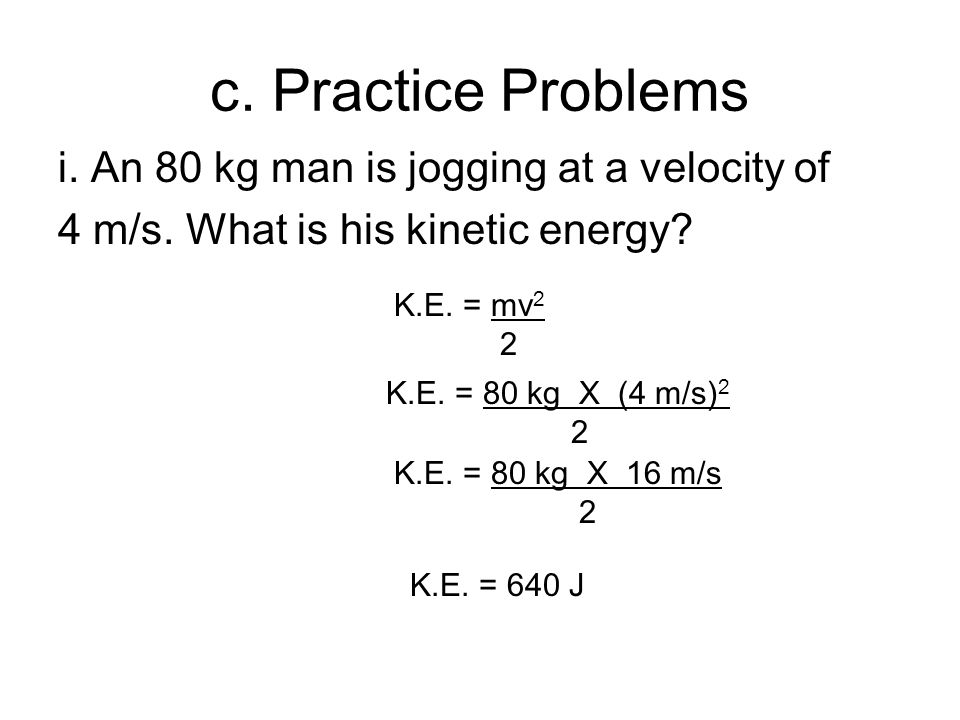 c. Practice Problems i. An 80 kg man is jogging at a velocity of