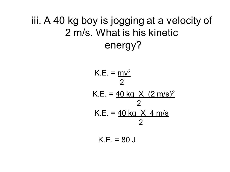 iii. A 40 kg boy is jogging at a velocity of