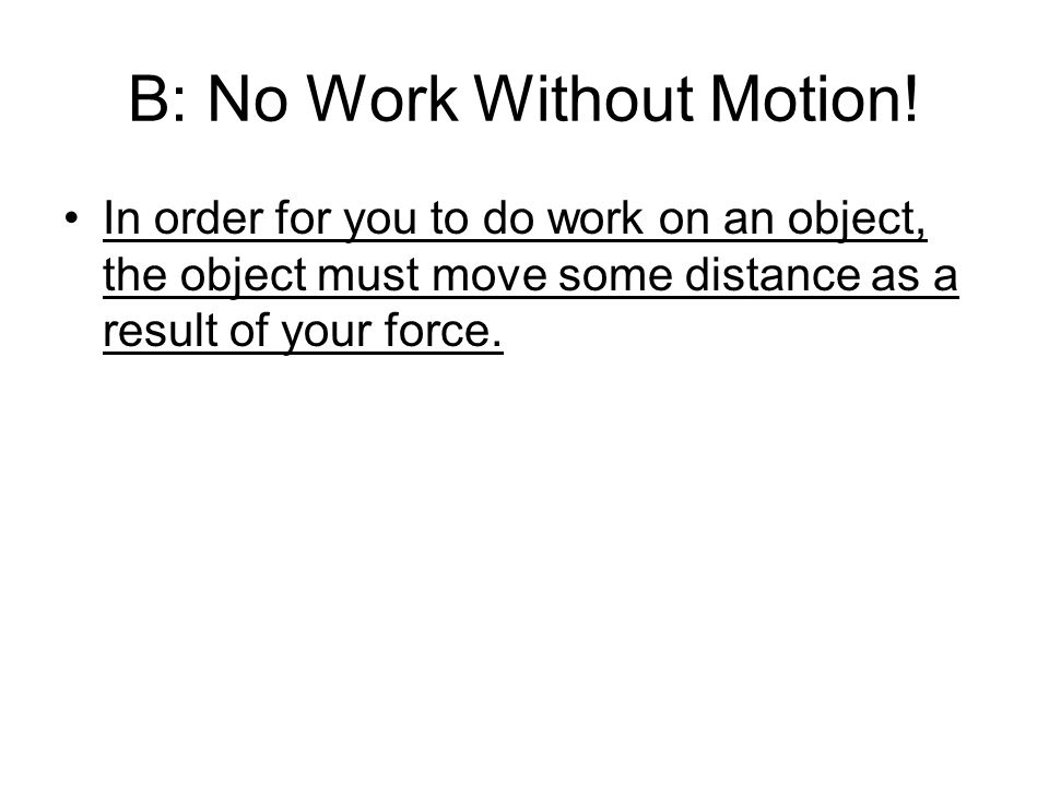 B: No Work Without Motion!
