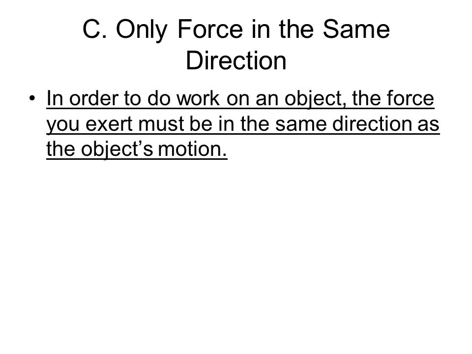 C. Only Force in the Same Direction