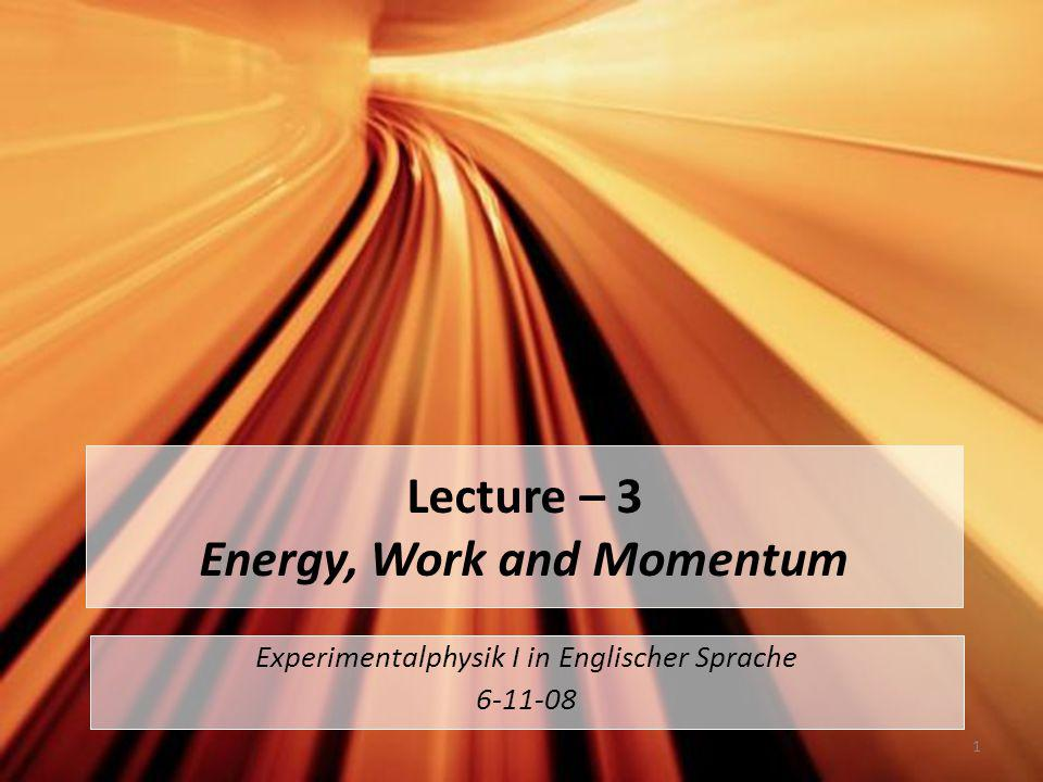 Lecture – 3 Energy, Work and Momentum