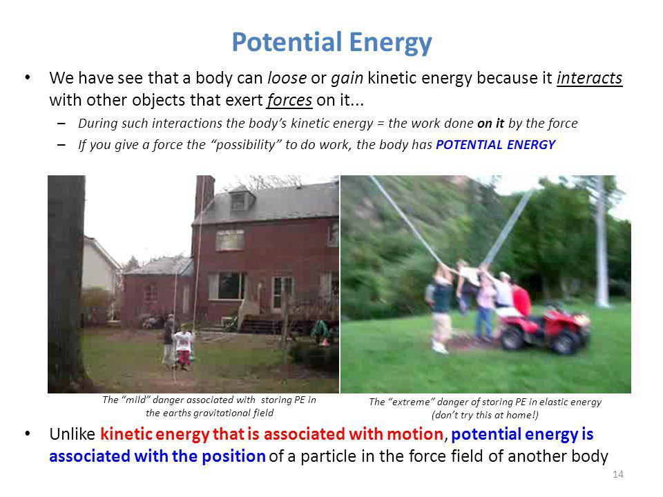 Potential Energy We have see that a body can loose or gain kinetic energy because it interacts with other objects that exert forces on it...