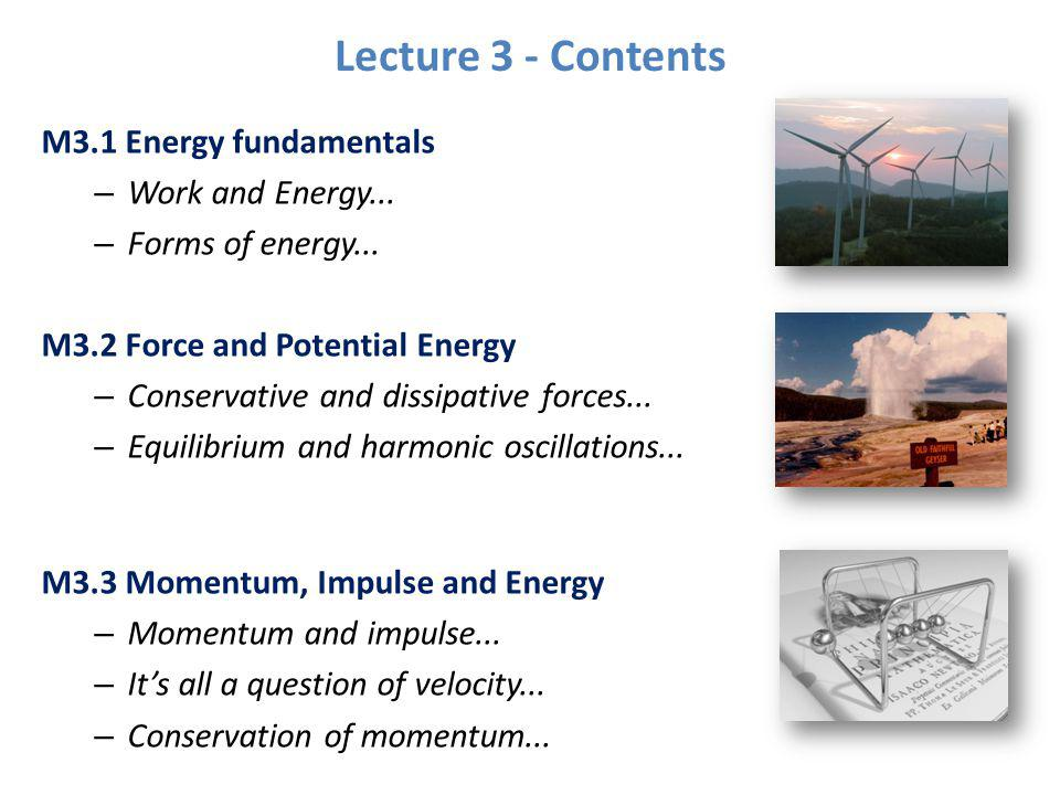 Lecture 3 - Contents M3.1 Energy fundamentals Work and Energy...