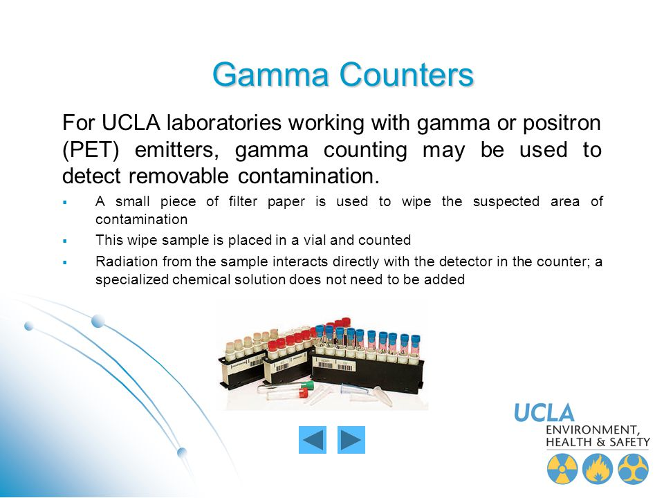 Gamma Counters For UCLA laboratories working with gamma or positron (PET) emitters, gamma counting may be used to detect removable contamination.