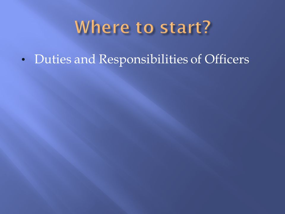 Where to start Duties and Responsibilities of Officers