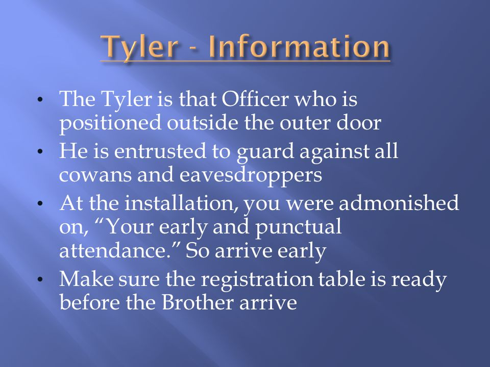 Tyler - Information The Tyler is that Officer who is positioned outside the outer door.