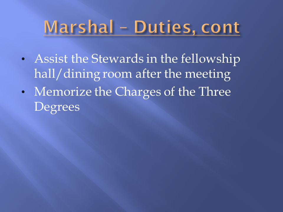 Marshal – Duties, cont Assist the Stewards in the fellowship hall/dining room after the meeting.
