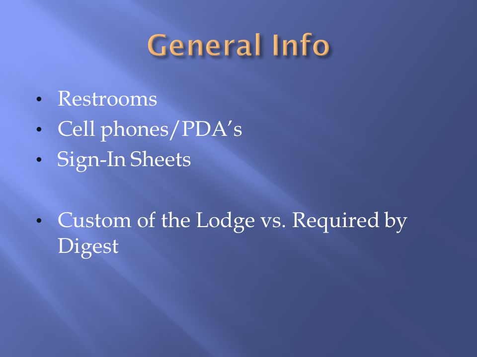 General Info Restrooms Cell phones/PDA's Sign-In Sheets