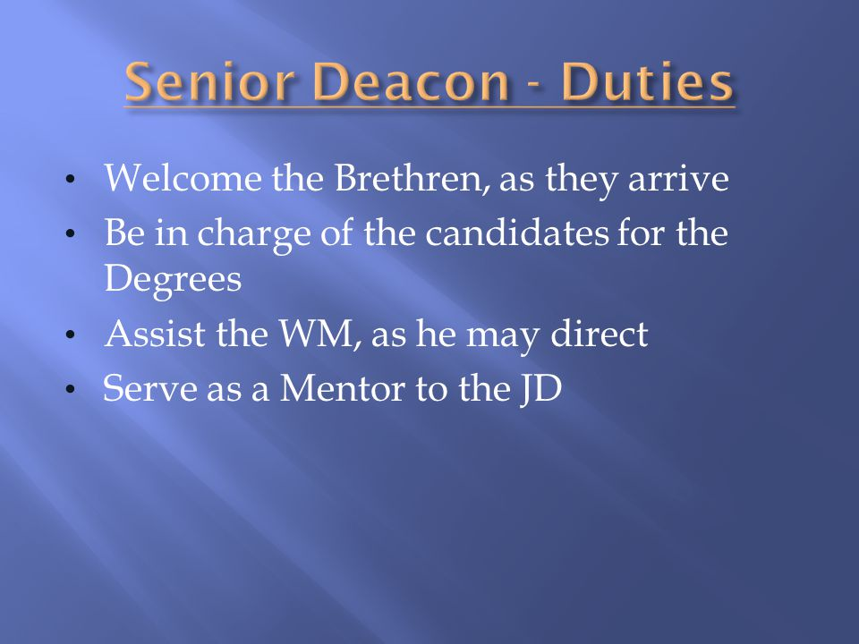 Senior Deacon - Duties Welcome the Brethren, as they arrive