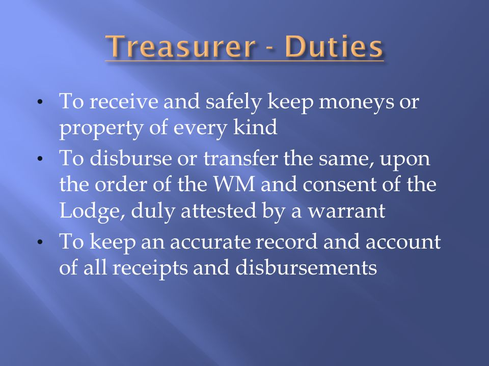Treasurer - Duties To receive and safely keep moneys or property of every kind.