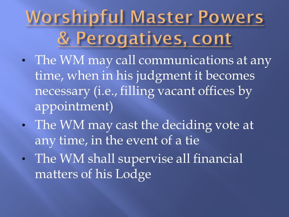 Worshipful Master Powers & Perogatives, cont
