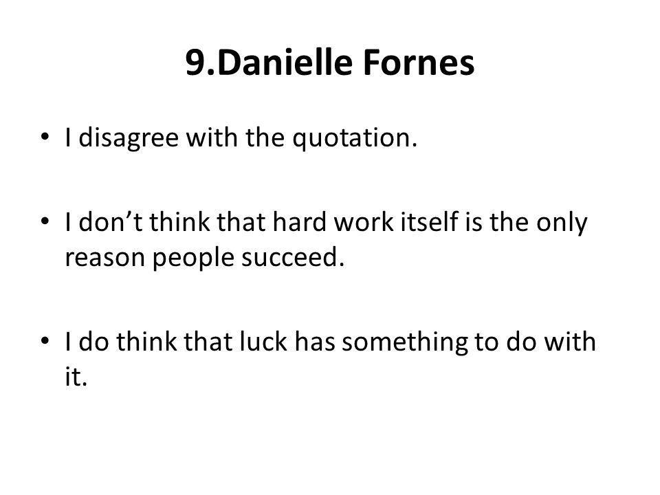 9.Danielle Fornes I disagree with the quotation.