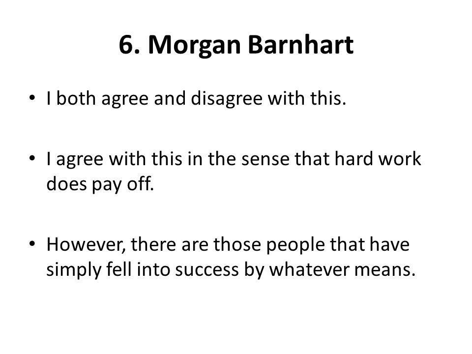 6. Morgan Barnhart I both agree and disagree with this.