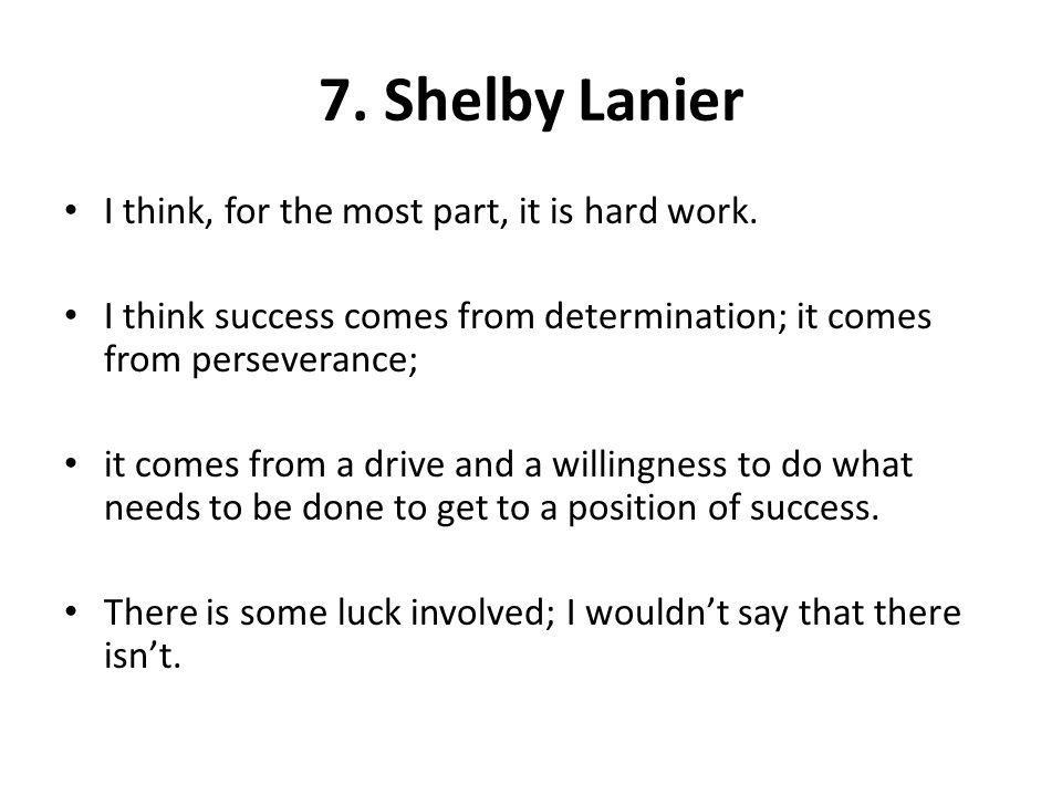7. Shelby Lanier I think, for the most part, it is hard work.