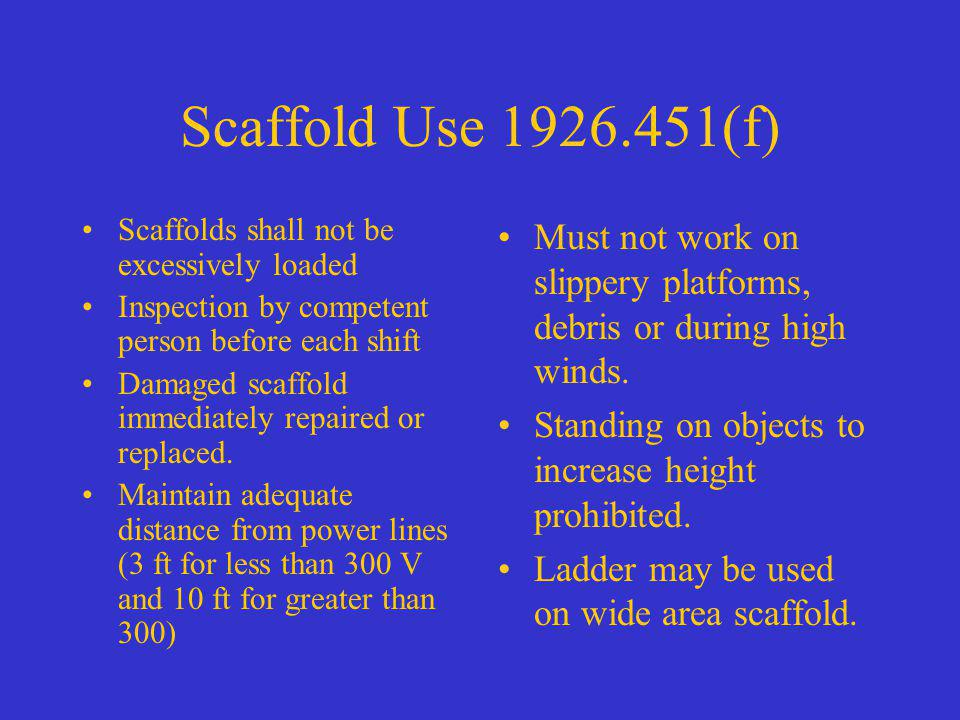 Scaffold Use 1926.451(f) Scaffolds shall not be excessively loaded. Inspection by competent person before each shift.