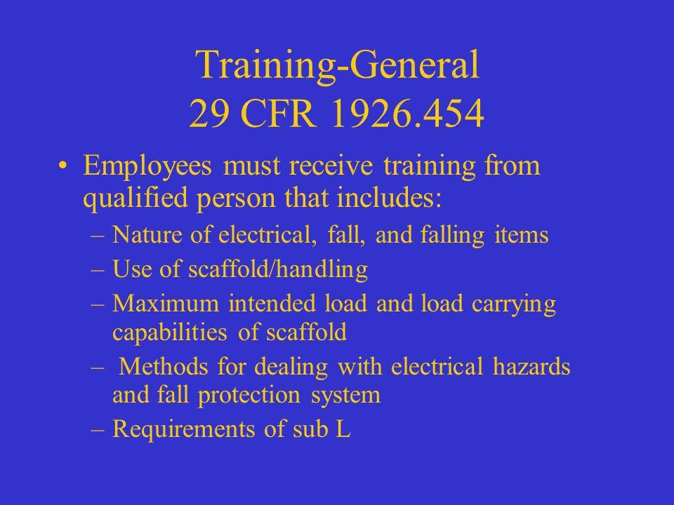 Training-General 29 CFR 1926.454 Employees must receive training from qualified person that includes: