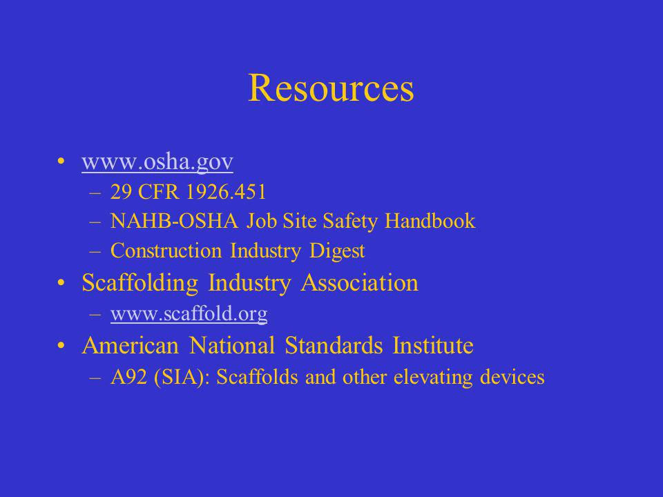 Resources www.osha.gov Scaffolding Industry Association