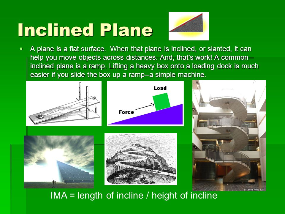 Inclined Plane IMA = length of incline / height of incline