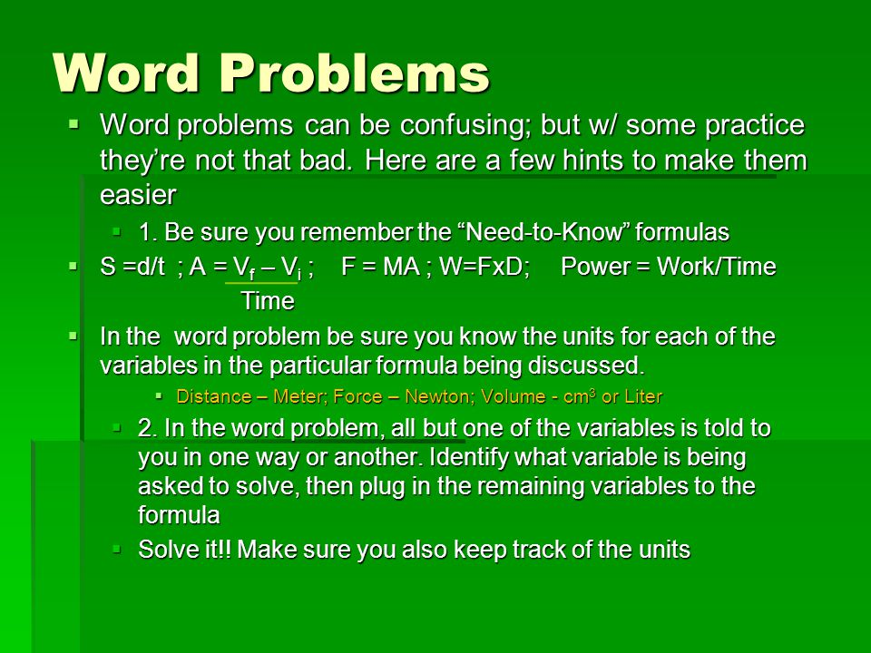 Word Problems Word problems can be confusing; but w/ some practice they're not that bad. Here are a few hints to make them easier.