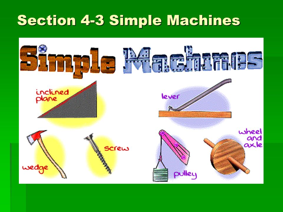 Section 4-3 Simple Machines