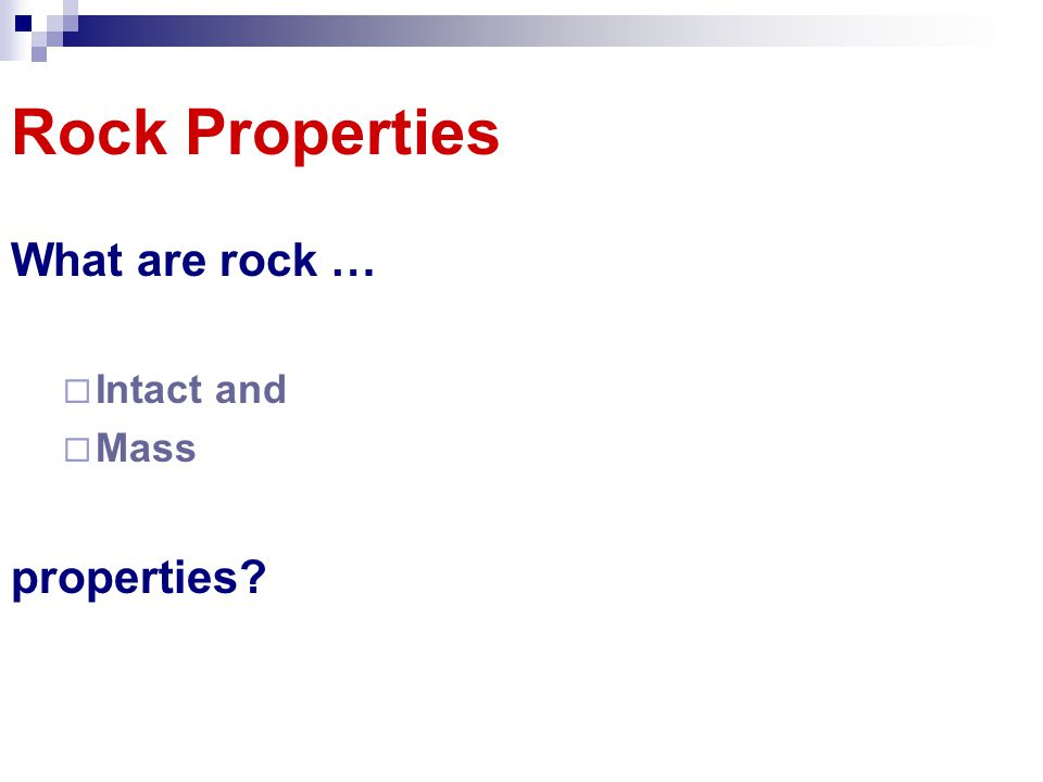 Rock Properties What are rock … Intact and Mass properties