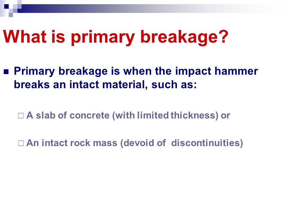 What is primary breakage