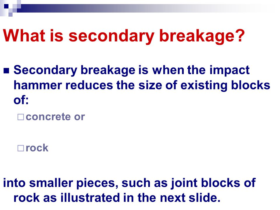 What is secondary breakage