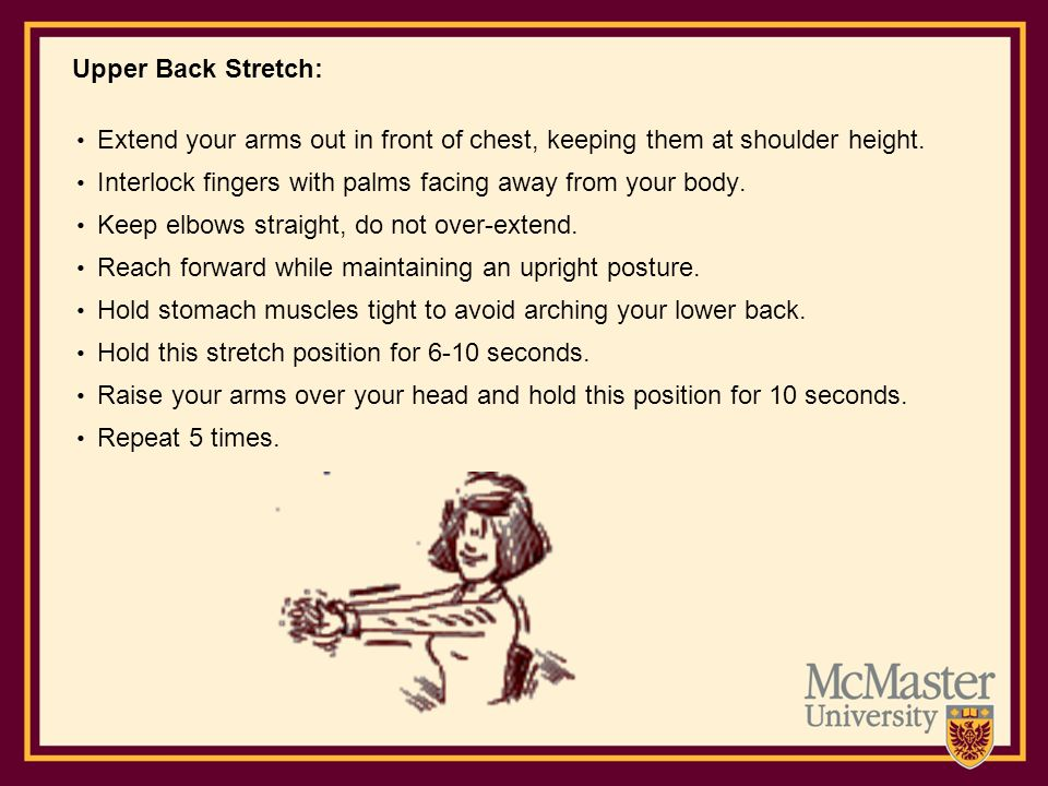 Upper Back Stretch: Extend your arms out in front of chest, keeping them at shoulder height.